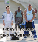 The gym is closed = end of the world