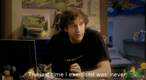 IT Crowd Roy never exercised