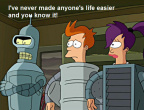 Futurama - Never made anyone's life easier
