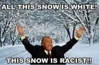 This snow is racist