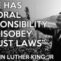 Disobey unjust laws (Martin Luther King)