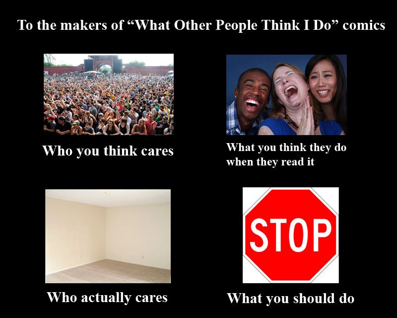 "To the makers of ""What Other People Think I Do"" comics"