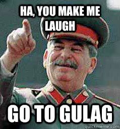 you make me laugh go to gulag_10330474_733752283342563_4068072376614586110_n.jpg