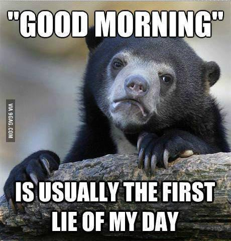 Good morning is a lie