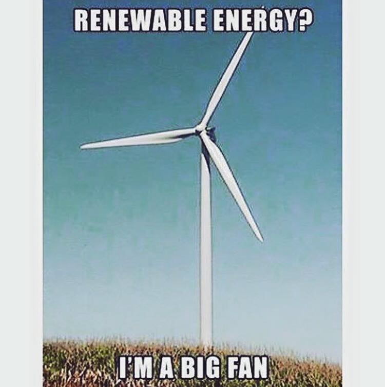 Big fan of renewable energy