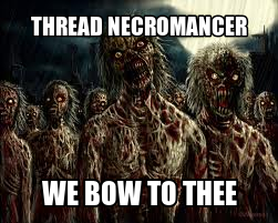 Thread necromancer, we bow to thee